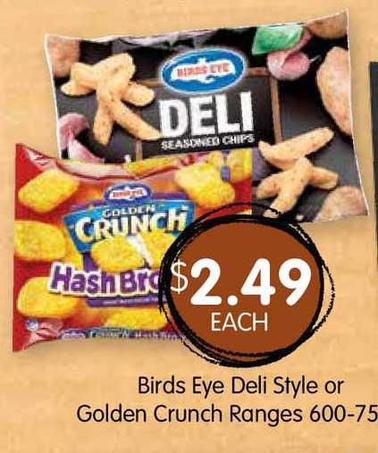 Spudshed Birds Eye Deli Style Or Golden Crunch Ranges 600-750g