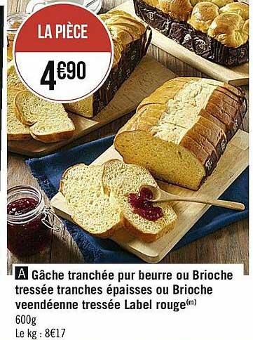 Casino Supermarchés Gâche Tranchée Pur Beurre Ou Brioche Tressée Tranches épaisses Ou Brioche Veendéenne Tressée Label Rouge