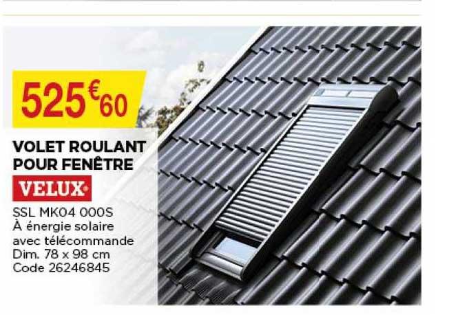Offre Volet Roulant Pour Fenetre Velux Chez Bricomarche